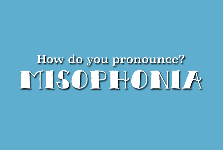 how is misophonia pronounced pronunciation