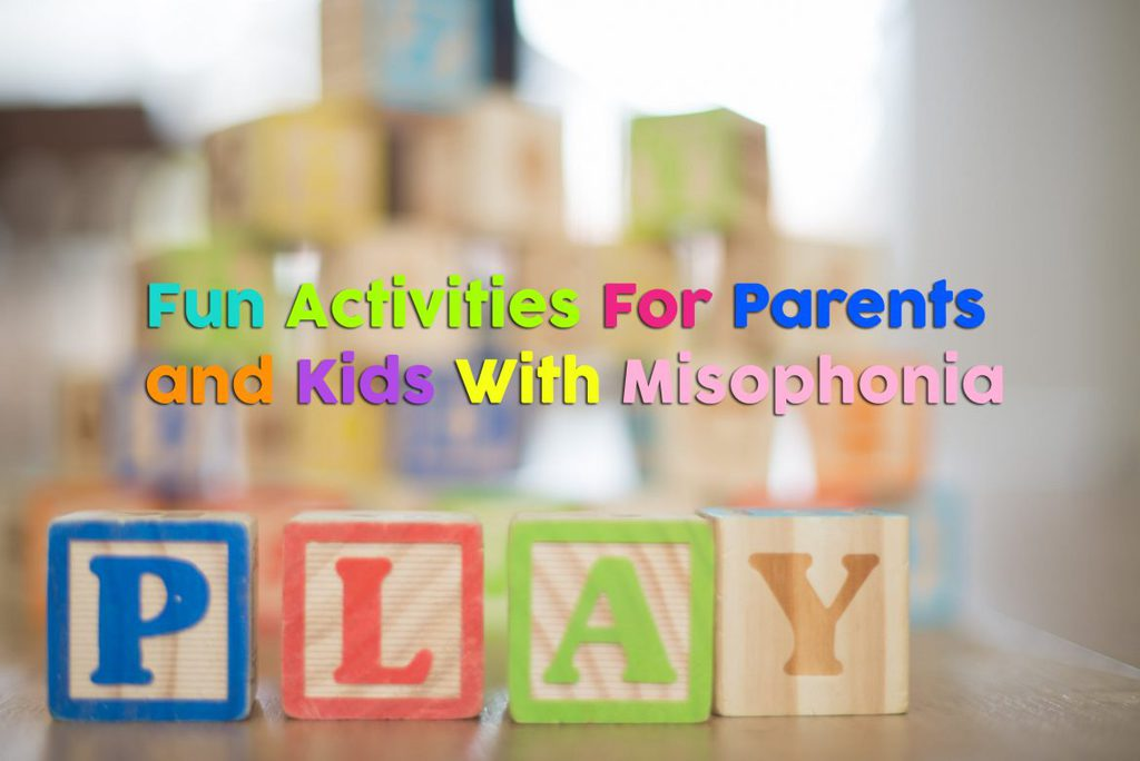 Fun Activities For Parents and Kids With Misophonia